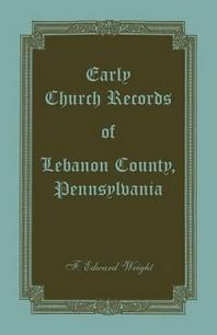 Early Church Records of Lebanon County, Pennsylvania