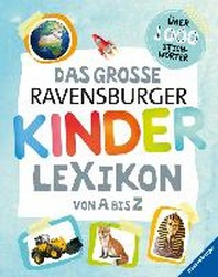 Das grosse Ravensburger Kinderlexikon von A bis Z