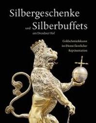 Silbergeschenke und Silberbuffets am Dresdner Hof