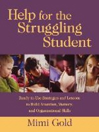 Help for the Struggling Student : Ready-To-Use Strategies and Lessons to Build Attention, Memory, an