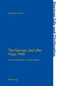 The German Lied after Hugo Wolf; From Hans Pfitzner to Anton Webern