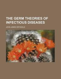 The Germ Theories of Infectious Diseases
