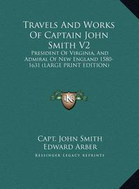 Travels and Works of Captain John Smith V2