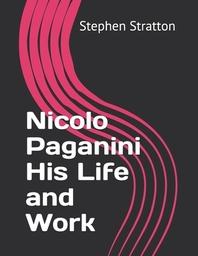 Nicolo Paganini His Life and Work