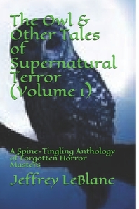 The Owl & Other Tales of Supernatural Terror (Volume 1)