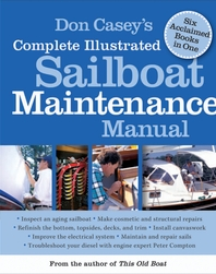 Don Casey's Complete Illustrated Sailboat Maintenance Manual  Including Inspecting the Aging Sailboa