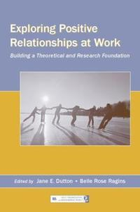 Exploring Positive Relationships at Work