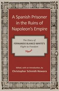 A Spanish Prisoner in the Ruins of Napoleon's Empire