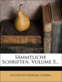 Gotthold Ephraim Lessing's Sammtliche Schriften, Funfter Band