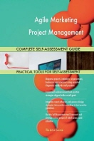 Agile Marketing Project Management Complete Self-Assessment Guide