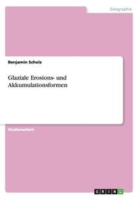 Glaziale Erosions- und Akkumulationsformen