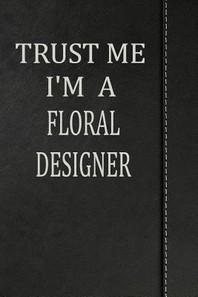 Trust Me I'm a Floral Designer