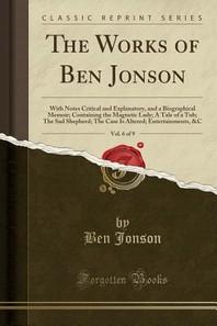 The Works of Ben Jonson, Vol. 6 of 9