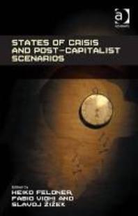 States of Crisis and Post-Capitalist Scenarios. by Heiko Feldner, Fabio Vighi, and Slavoj Zizek