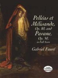Pelleas Et Melisande, Op. 80, and Pavane, Op. 50, in Full Score
