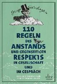 110 Regeln des Anstands und gegenseitigen Respekts in Gesellschaft und im Gespraech