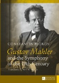 Gustav Mahler and the Symphony of the 19th Century; Translated by Neil K. Moran