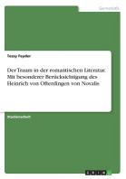 Der Traum in Der Romantischen Literatur. Mit Besonderer Berucksichtigung Des Heinrich Von Ofterdingen Von Novalis