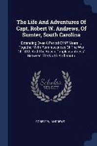 The Life and Adventures of Capt. Robert W. Andrews, of Sumter, South Carolina