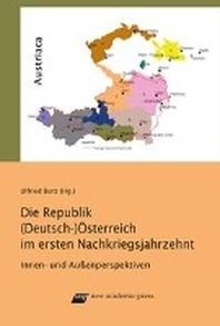 Die Republik (Deutsch-) ?sterreich im ersten Nachkriegsjahrzehnt