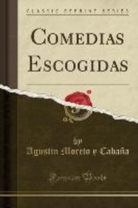 Comedias Escogidas (Classic Reprint)