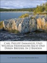 Carl Philipp Emmanuel Und Wilhelm Friedemann Bach Und Deren Bruder, Erster Band