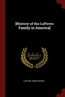[History of the LeFevre Family in America]