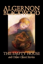 The Empty House and Other Ghost Stories by Algernon Blackwood, Fiction, Horror, Classics