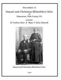 Samuel and Christiana Klinefelter Seitz of Hametown, York County, Pa