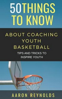 50 Things to Know about Coaching Youth Basketball