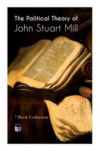 The Political Theory of John Stuart Mill