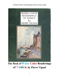 이태리 베니스의 수채화 水彩畵 물감 칠. The Book of Water Color Renderings of Venice, by Pierre Vigna