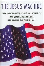 Jesus Machine : How James Dobson, Focus on the Family, and Evangelical America Are Winning the Cultu