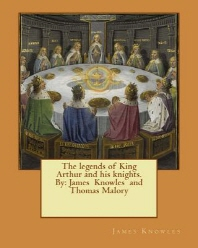 The legends of King Arthur and his knights. By