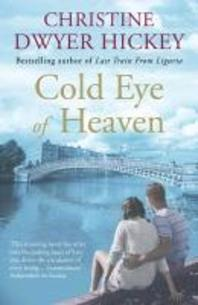 The Cold Eye of Heaven. Christine Dwyer Hickey