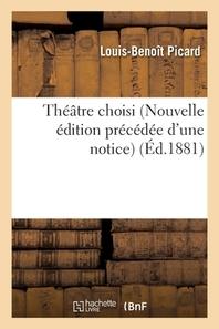 Theatre Choisi De L.-B. Picard Nouvelle Edition Precedee D'Une Notice