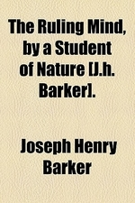 The Ruling Mind, by a Student of Nature [J.H. Barker].