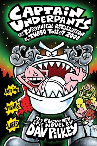 Captain Underpants and the Tyrannical Retaliation of the Turbo Toilet 2000 ( Captain Underpants #11