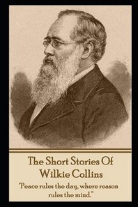 The Short Stories of Wilkie Collins