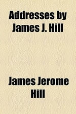 Addresses by James J. Hill