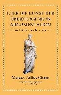 Marcus Tullius Cicero: ?ber die Kunst der ueberzeugenden Argumentation