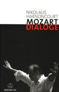 Mozart-Dialoge. Texte, Reden, Gespraeche von Nikolaus Harnoncourt aus mehr als zwei Jahrzehnten
