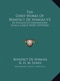 The Chief Works of Benedict de Spinoza V2