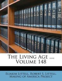 The Living Age ..., Volume 148