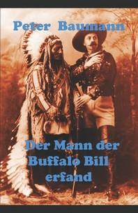 Der Mann der Buffalo Bill erfand