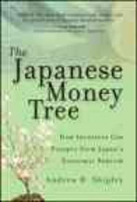 Japanese Money Tree : How Investors Can Prosper from Japan's Economic Rebirth