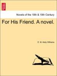 For His Friend. a Novel. Vol. III