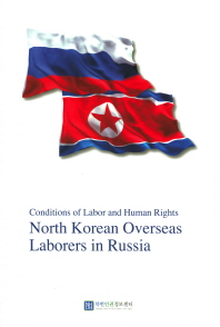 Conditions of Labor and Human Rights North Korean Overseas Laborers in Russia