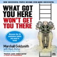 What Got You Here Won't Get You There. Marshall Goldsmith and Shane Clester