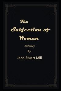 The Subjection of Women By John Stuart Mill Illustrated Novel